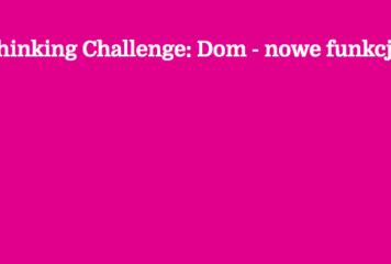 Design Thinking Challenge: Dom – nowe funkcje