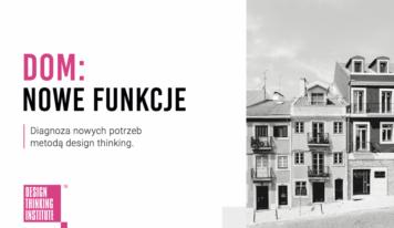 Dom: nowe funkcje. Diagnoza nowych potrzeb metodą design thinking.