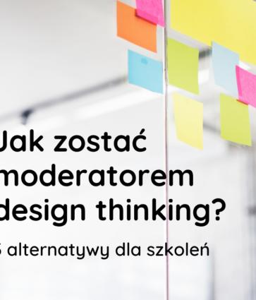 Tytuł: Jak zostać moderatorem design thinking?