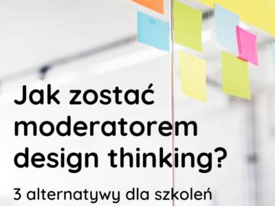Jak zostać moderatorem design thinking?